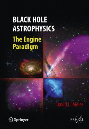 Black Hole Astrophysics: The Engine Paradigm (Springer Praxis Books / Astronomy And Planetary Sciences)