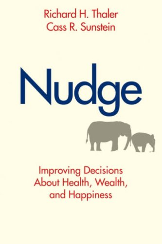 Nudge: Improving Decisions About Health, Wealth, and...