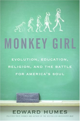 Monkey Girl: Evolution, Education, Religion, and the Battle for America's Soul, Edward Humes