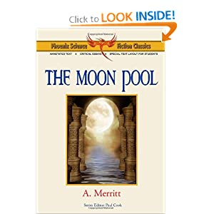 The Moon Pool - Phoenix Science Fiction Classics (with Notes and Critical Essays) by A. Merritt and Abraham Merritt