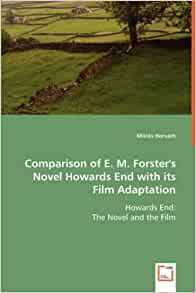 the capitalist in howards end a novel by em forster Back howards end the pinnacle of the decades-long collaboration between producer ismail merchant and director james ivory, 'howards end' is a luminous vision of e m forster's cutting 1910 novel about class divisions in edwardian england.