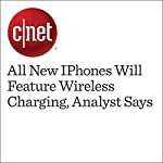 All New iPhones Will Feature Wireless Charging, Analyst Says | David Carnoy