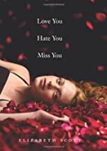 Love You Hate You Miss You (authors) Scott, Elizabeth (2009) published by HarperTeen [Hardcover]