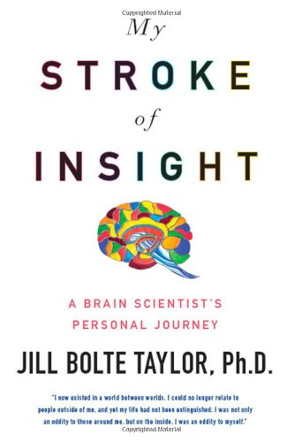 My Stroke of Insight  A Brain Scientist's Personal Journey, Jill Bolte Taylor