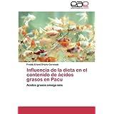Influencia de La Dieta En El Contenido de Cidos Grasos En Pacu: Acidos grasos omega seis
