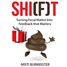Shi(f)t: Turning Fecal Matter into Feedback That Matters (       UNABRIDGED) by Misti Burmeister Narrated by Misti Burmeister