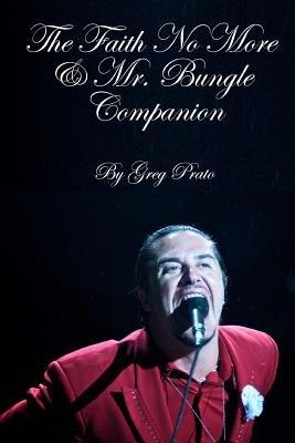 The Faith No More & Mr. Bungle Companion[FAITH NO MORE & MR BUNGLE COMP][Paperback] PDF