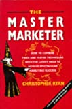 img - for The Master Marketer: How to Combine Tried and Tested Techniques With the Latest Ideas to Achieve Spectacular Marketing Success by Christopher J. Ryan (1996-04-03) book / textbook / text book