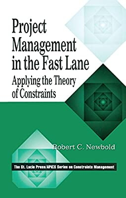 Project Management in the Fast Lane: Applying the Theory of Constraints by Robert C. Newbold