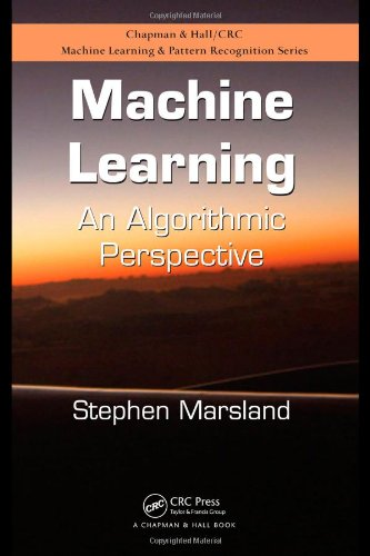 Machine Learning: An Algorithmic Perspective (Chapman & Hall/Crc Machine Learning & Pattern Recognition)