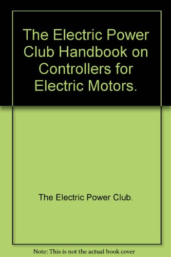 The Electric Power Club Handbook On Controllers For Electric Motors.