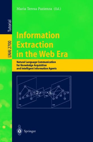 Information Extraction In The Web Era: Natural Language Communication For Knowledge Acquisition And Intelligent Information Agents (Lecture Notes In ... / Lecture Notes In Artificial Intelligence)