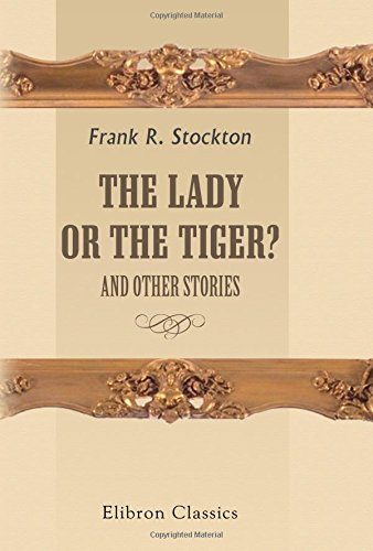 The Lady, or the Tiger?: And Other Stories