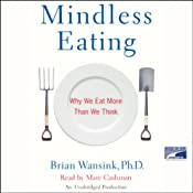 Mindless Eating: Why We Eat More Than We Think | [Brian Wansink]