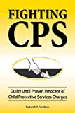 Fighting CPS: Guilty Until Proven Innocent of Child Protective Services Charges