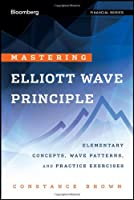 Mastering Elliott Wave Principle: Elementary Concepts, Wave Patterns, and Practice Exercises (Bloomberg Financial)