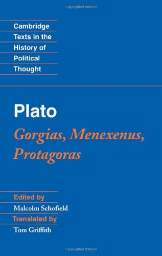 Plato: Gorgias, Menexenus, Protagoras, ed. Malcolm Schofield, trans. Tom Griffith (Cambridge Texts in the History of Political Thought)