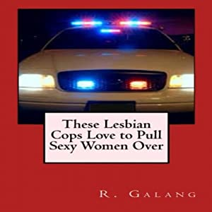 These Lesbian Cops Love to Pull Sexy Women Over Audiobook