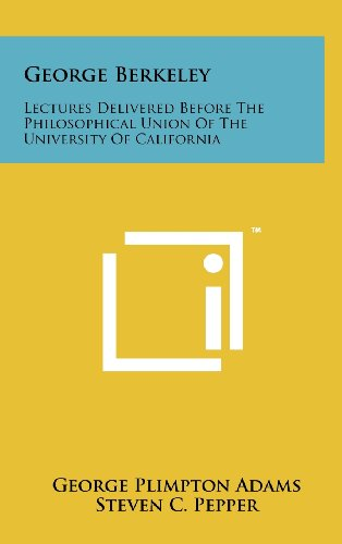 George Berkeley: Lectures Delivered Before the Philosophical Union of the University of California