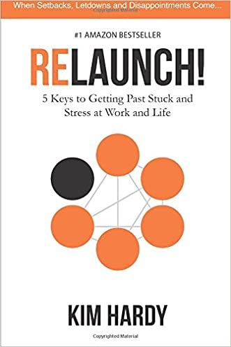 Relaunch!: 5 Keys to Getting Past Stuck and Stress at Work and Life