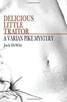 Delicious Little Traitor: ~ A Varian Pike Mystery (Varian Pike Mysteries) (Volume 1)