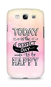 AMEZ today is the perfect day to be happy Back Cover For Samsung Galaxy S3 i9300