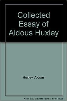 aldous huxley 1958 essay Aldous huxley collected essays 1958 space mecanizados de alta precisión en 3 y 5 ejes.