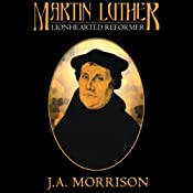 Martin Luther: Lion Hearted Reformer | [J.A. Morrison]