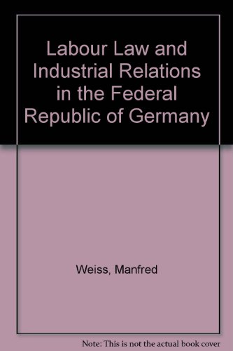 Labour Law and Industrial Relations in the Federal Republic of Germany