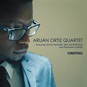 Orbiting. Aruan Ortiz Quartet featuring David Gilmore, Eric McPherson and Rashaan Carter