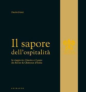 Cover Il sapore dell'ospitalita. In viaggio tra il fascino e il gusto dei Relais & Châteux d'Italia