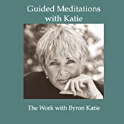 Guided Meditations with Katie   [Byron Katie Mitchell]
