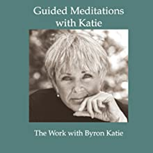 Guided Meditations with Katie Speech by Byron Katie Mitchell