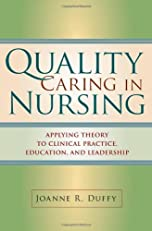 Quality Caring in Nursing: Applying Theory to Clinical Practice, Education, and Leadership (Duffy, Quality Caring in Nursing)