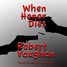 When Honor Dies: When Honor Dies Series, Book 1 Audiobook by Robert Vaughan Narrated by Thomas Block