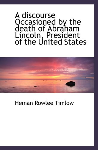 A discourse Occasioned by the death of Abraham Lincoln, President of the United States