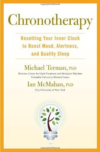 Chronotherapy: Resetting Your Inner Clock to Boost Mood, Alertness, and Quality Sleep by Michael Terman Ph.D. (2012-10-25) PDF