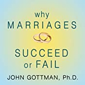 Why Marriages Succeed or Fail: And How You Can Make Yours Last | [John M. Gottman]