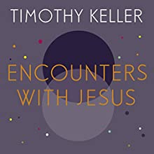 Encounters with Jesus: Unexpected Answers to Life's Biggest Questions Audiobook by Timothy Keller Narrated by Lloyd James
