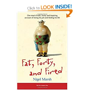 Fat,Forty,Fired: One Man's Frank,Funny,and Inspiring Account of Losing His Job and Finding His Life