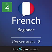 Beginner Conversation #18 (French)   by Innovative Language Learning Narrated by InnovativeLanguage.com