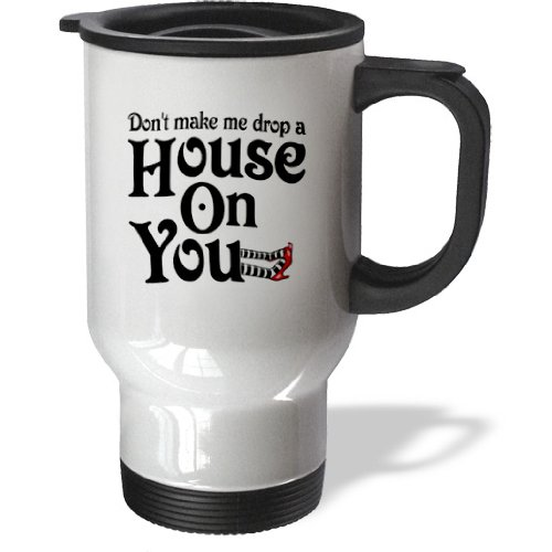 3Drose Tm_159604_1 Don'T Make Me Drop A House On You, Wicked Witch Of The West Stainless Steel Travel Mug, 14-Ounce