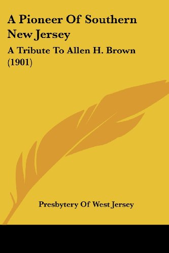 A Pioneer of Southern New Jersey: A Tribute to Allen H. Brown (1901)