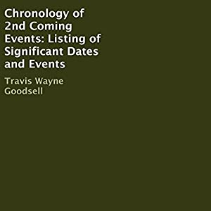 Chronology of 2nd Coming Events: Listing of Significant Dates and Events Hörbuch von Travis Wayne Goodsell Gesprochen von: Trevor Clinger
