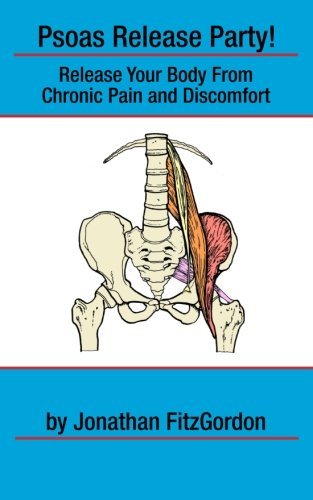 Psoas Release Party!: Release Your Body From Chronic Pain and Discomfort (Core Walking) PDF