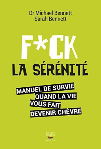 Fuck la sénénité: Manuel de survie quand la vie vous fait devenir chèvre