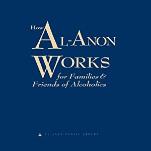 How Al-Anon Works for Families and Friends of Alcoholics | [Al-Anon Family Groups]
