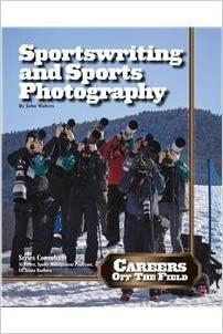 Sportswriting and Sports Photography (Careers Off the Field)