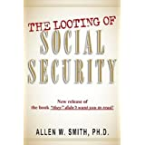 The Looting of Social Security:New Release of the Book They Didn't Want You to Read ~ Allen W. Smith