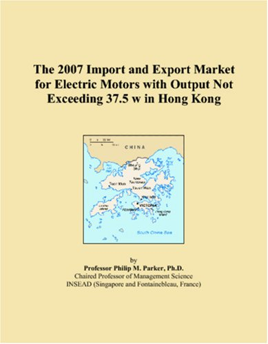 The 2007 Import and Export Market for Electric Motors with Output Not Exceeding 37.5 w in Hong Kong